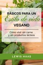 Básicos para un estilo de vida vegano: Como vivir sin carne y sin productos lácteos