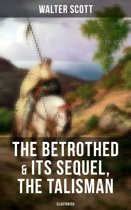 THE BETROTHED & Its Sequel, The Talisman (Illustrated)