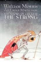 The Story of Grettir the Strong by William Morris, Fiction, Fairy Tales, Folk Tales, Legends & Mythology