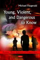 Young, Violent, & Dangerous to Know