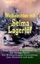Weihnachten mit Selma Lagerlöf: Peter Nord und Frau Fastenzeit, Die Heilige Nacht, Ein Weihnachtsgast, Gottesfriede, Jans Heimweh und mehr