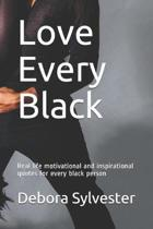 Love Every Black: Real life motivational and inspirational quotes for every black person