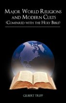 Major World Religions and Modern Cults (Compared with the Holy Bible)