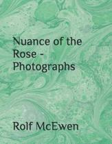 Nuance of the Rose - Photographs