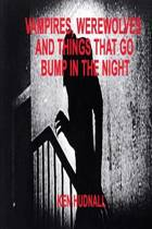 Vampires, Werewolves and Things That Go Bump in the Night