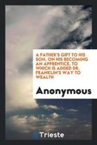 A Father's Gift to His Son, on His Becoming an Apprentice
