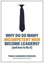 Boek cover Why Do So Many Incompetent Men Become Leaders? (And How to Fix It) van Tomas Chamorro-Premuzic