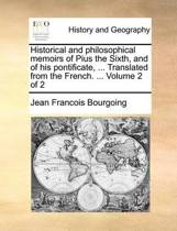 Historical and Philosophical Memoirs of Pius the Sixth, and of His Pontificate, ... Translated from the French. ... Volume 2 of 2