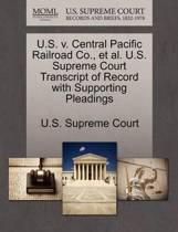 U.S. V. Central Pacific Railroad Co., Et Al. U.S. Supreme Court Transcript of Record with Supporting Pleadings
