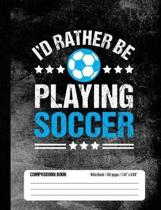 I'd Rather Be Playing Soccer Composition Book, Wide Ruled, 150 pages (7.44 x 9.69)
