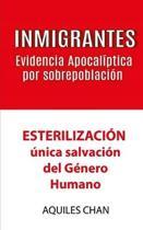 INMIGRANTES Evidencia Apocal�ptica por Sobrepoblaci�n: ESTERILZACI�N, �nica salvaci�n del g�nero humano