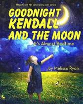 Goodnight Kendall and the Moon, It's Almost Bedtime