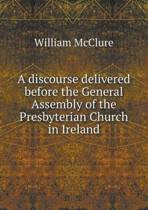 A Discourse Delivered Before the General Assembly of the Presbyterian Church in Ireland
