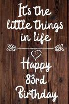 It's the little things in life Happy 83rd Birthday: 83 Year Old Birthday Gift Journal / Notebook / Diary / Unique Greeting Card Alternative