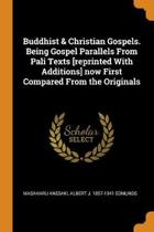 Buddhist & Christian Gospels. Being Gospel Parallels from Pali Texts [reprinted with Additions] Now First Compared from the Originals