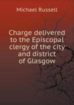 Charge Delivered to the Episcopal Clergy of the City and District of Glasgow