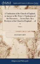 A Vindication of the Church of England, in Answer to Mr. Peirce's Vindication of the Dissenters. ... in Two Parts. by a Presbyter of the Church of England. ... of 2; Volume 1