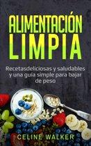 Alimentacion limpia: Recetas deliciosas y saludables y una guía simple para bajar de peso