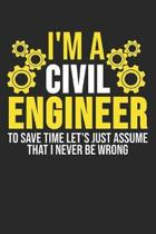 I'm A Civil Engineer To Save Time Let's Just Assume That I Never Be Wrong