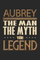 Aubrey The Man The Myth The Legend: Aubrey Notebook Journal 6x9 Personalized Customized Gift For Someones Surname Or First Name is Aubrey