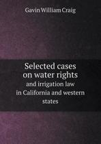 Selected Cases on Water Rights and Irrigation Law in California and Western States