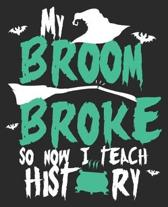 My Broom Broke So Now I Teach History: Funnny Teacher Halloween Witch Composition Notebook 100 Wide Ruled Pages Journal Diary