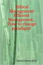 Ethical Management - Efficient Management, Time to Change Paradigm!