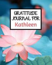 Gratitude Journal For Kathleen: Gratitude Journal / Notebook / Diary / Gratitude Journal For Women / Gratitude Journal For Kids / Gratitude Journal an