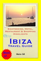 Ibiza Travel Guide - Sightseeing, Hotel, Restaurant & Shopping Highlights (Illustrated)