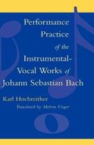 Performance Practice of the Instrumental-Vocal Works of Johann Sebastian Bach