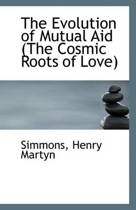 The Evolution of Mutual Aid (the Cosmic Roots of Love)