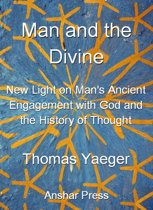 Man and the Divine: New Light on Man's Ancient Engagement with God and the History of Thought