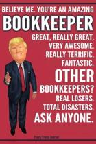 Funny Trump Journal - Believe Me. You're An Amazing Bookkeeper Great, Really Great. Very Awesome. Fantastic. Other Bookkeepers? Total Disasters. Ask A