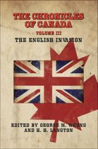 The Chronicles of Canada: Volume III - The English Invasion