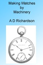 Making Watches by Machinery, Illustrated
