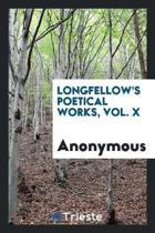 Longfellow's Poetical Works, Vol. X