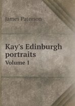 Kay's Edinburgh Portraits Volume 1
