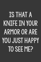 Is That a Knife in Your Armor or Are You Just Happy to See Me?: Stiffer Than A Greeting Card: A Novelty Gag Gift For That Special Someone