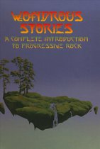 Wondrous Stories: A Complete Introduction To Progressive Rock