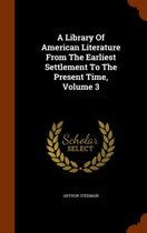 A Library of American Literature from the Earliest Settlement to the Present Time, Volume 3
