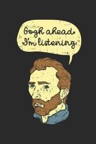 Gogh Ahead I'm Listening