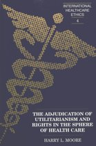 The Adjudication of Utilitarianism and Rights in the Sphere of Health Care