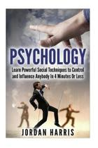 Psychology: Powerful Social Techniques to Control and Influence Anybody Within 4 Minutes or Less