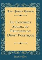 Du Contract Social, Ou Principes Du Droit Politique (Classic Reprint)
