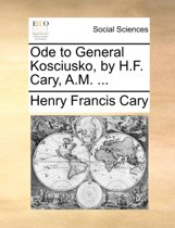 Ode to General Kosciusko, by H.F. Cary, A.M. ...