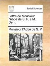 Lettre de Monsieur l'Abb de S. P. a M. Dem.