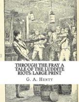 Through the Fray a Tale of the Luddite Riots