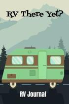 RV There Yet RV Journal: Trip Planner, Memory Book and Maintenance Tracker