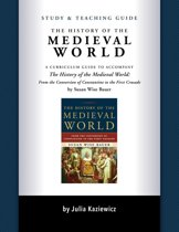 Study and Teaching Guide: The History of the Medieval World: A curriculum guide to accompany The History of the Medieval World