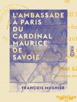 L'Ambassade à Paris du cardinal Maurice de Savoie